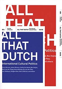 All That Dutch: International Cultural Politics - Dercon, Chris / Simons, Johan / David, Catherine