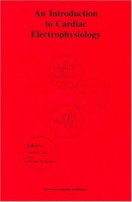 An Introduction to Cardiac Electrophysiology - Zaza, Antonio / Rosen, Michael R.