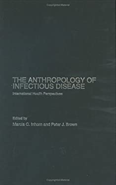 The Anthropology of Infectious Disease: International Health Perspectives - Inhorn, Marcia C. / Brown Peter, J. / Brown, Peter J.