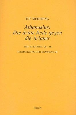 Athanasius: Die Dritte Rede Gegen Die Arianer, Teil 2: Kapitel 26-58 9789050633673