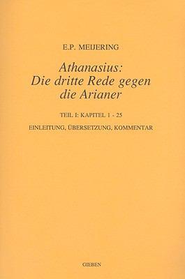 Athanasius: Die Dritte Rede Gegen die Arianer, Teil 1: Kapitel 1-25 9789050631877