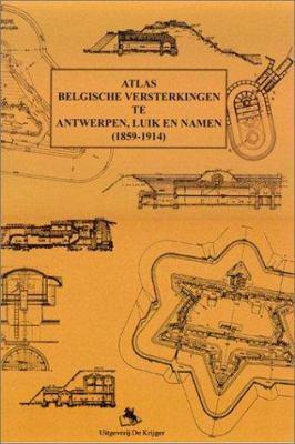 Atlas Belgische Versterkingen Te Antwerpen, Luik En Namur: 1859-1914 9789058680419