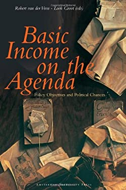Basic Income on the Agenda: Policy Objectives and Political Chances - Veen, Robert Van Der / Groot, Loek