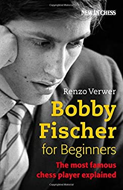 Bobby Fischer for Beginners: The Most Famous Chess Player Explained 9789056913151