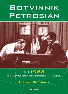 Botvinnik - Petrosian: 1963 World Chess Championship Match 9789056913144
