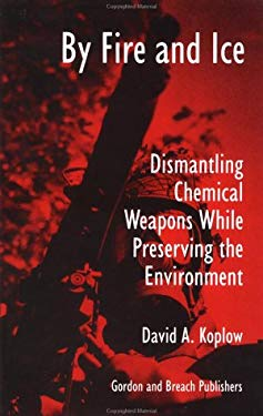 By Fire and Ice: Dismantling Chemical Weapons While Preserving the Environment 9789056995591