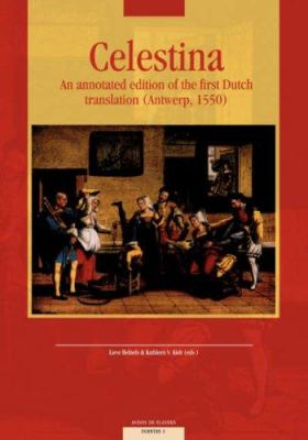Celestina: An Annotated Edition of the First Dutch Translation (Antwerp, 1550) 9789058674234