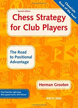 Chess Strategy for Club Players: The Road to Positional Advantage 9789056912680