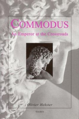 Commodus: An Emperor at the Crossroads 9789050632386