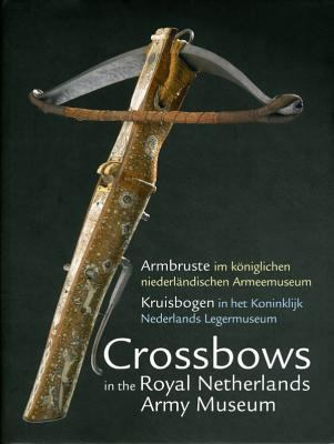 Crossbows in the Royal Netherlands Army Museum 9789059721746