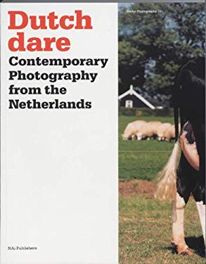 Dutch Dare: Contemporary Photography from the Netherlands 9789056625481