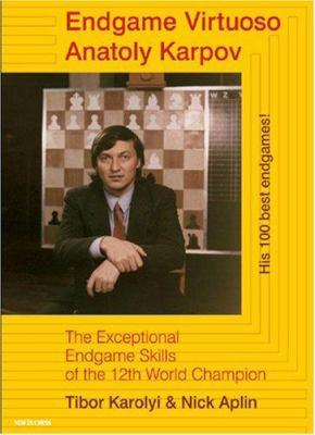 Endgame Virtuoso Anatoly Karpov: The Exceptional Endgame Skills of the 12th World Champion 9789056912024