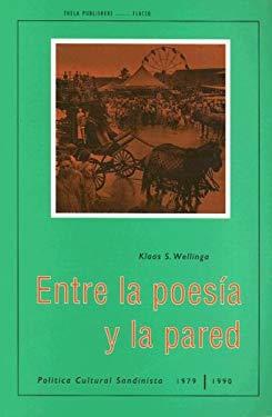 Entre la Poesia y la Pored: Politica Cultural Sandinista 1979-1990 9789055380053