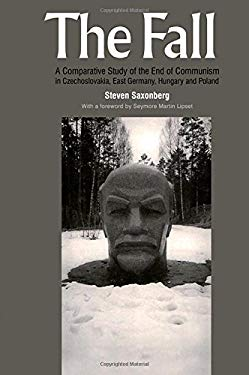 Fall: A Comparative Study of the End of Communism in Czechoslovakia, East Germany, Hungary and Poland