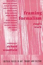 Framing Formalism: Riegl's Work - Woodfield Richa / Woodfield, Richard
