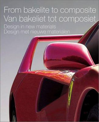 From Bakelite to Composite: Design in New Materials 9789058560865