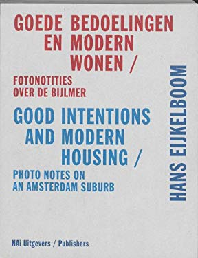 Goede Bedoelingen En Modern Wonen/Good Intentions And Modern Housing: Fotonotities Over de Bijlmer/Photo Notes On An Amsterdam Suburb 9789056627584