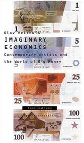Imaginary Economics: Contemporary Artists and the World of Big Money - Velthuis, Olav
