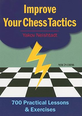 Improve Your Chess Tactics: 700 Practical Lessons & Exercises 9789056913342