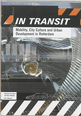 In Transit: Mobility, City Culture and Urban Development in Rotterdam 9789056623012