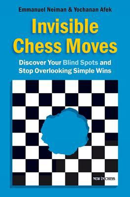 Invisible Chess Moves: Discover Your Blind Spots and Stop Overlooking Simple Wins 9789056913687