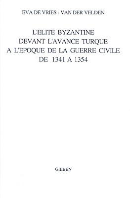 L'Elite Byzantine Devant L'Avance Turque A L'Epoque de la Guerre Civile de 1341 A 1354 9789050630269
