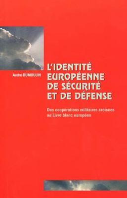 L'Identite Europeenne de Securite Et de Defense: Des Cooperations Militaires Croisees Au Livre Blanc Europeen 9789052019017