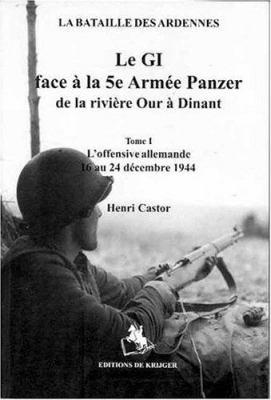 Le GI Face a la 5e Armee Panzer de la Riviere Our A Dinant: Tome I L'Offensive Allemande 16 Decembre 1944 Au 24 Decembre 1944 9789058680723