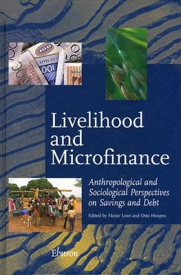 Livelihood and Microfinance: Anthropological and Sociological Perspectives on Savings and Debt - Lont, Hotze / Hospes, Otto
