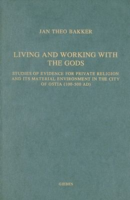 Living and Working with the Gods: Studies of Evidence for Private Religion and Its Material Environment in the City of Ostia (100-500 AD) 9789050630566
