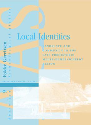 Local Identities: Landscape and Community in the Late Prehistoric Meuse-Demer-Scheldt Region - Gerritsen, Tess / Gerritsen, Fokke
