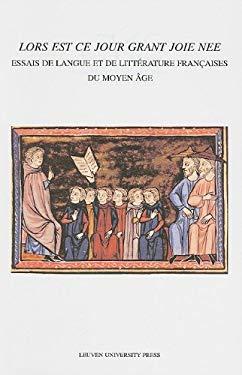 Lors Est Ce Jour Grant Joie Nee: Essais de Langue Et de Litterature Francaises Du Moyen Age 9789058677402