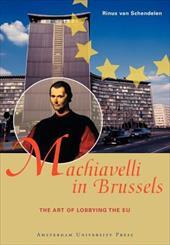 Machiavelli in Brussels: The Art of Lobbying the EU - Van Schendelen, Rinus