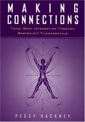 Making Connections: Total Body Integration Through Bartenieff Fundamentals 9789056995928