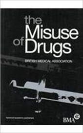 Misuse of Drugs - British Med / Bma / British Medical Assoc