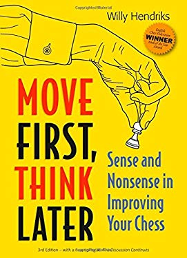 Move First, Think Later: Sense and Nonsense in Improving Your Chess 9789056913984