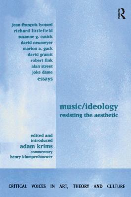 Music and Ideology: Resisting the Aesthetic 9789057013218
