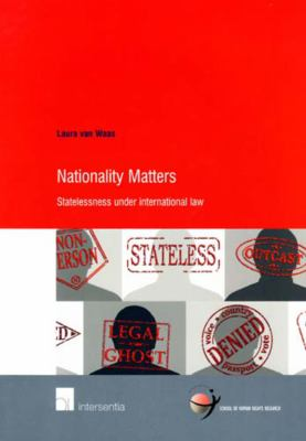 Nationality Matters: Statelessness Under International Law 9789050958547