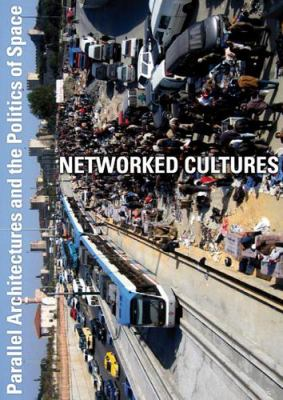 Networked Cultures: Parallel Architectures and the Politics of Space [With DVD] 9789056620592