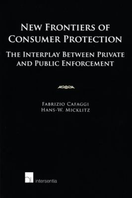 New Frontiers of Consumer Protection: The Interplay Between Private and Public Enforcement 9789050957786