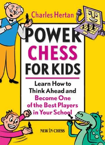 Power Chess for Kids: Learn How to Think Ahead and Become One of the Best Players in Your School 9789056913304