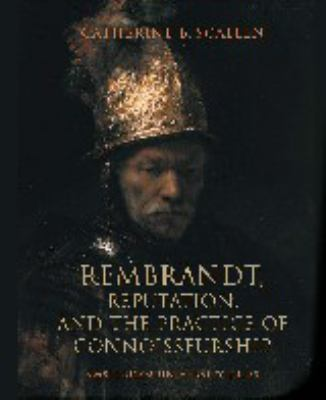 Rembrandt: Reputation and the Practice of Connoisseurship - Scallen, Catherine