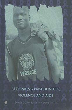 Rethinking Masculinities, Violence and AIDS - Gibson, Diana / Hardon, Anita