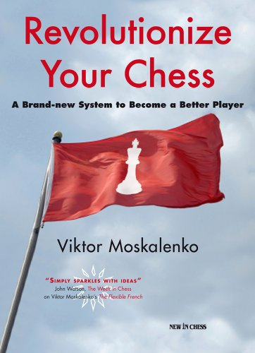 Revolutionize Your Chess: A Brand-New System to Become a Better Player 9789056912956