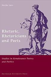 Rhetoric, Rhetoricians and Poets: Studies in Renaissance Poetry and Poetics - Spies, Marijke / Strien, Ton V. / Duits, Henk