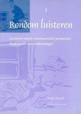 Rondom Luisteren: Luisteren Vanuit Communicatief Perspectief, Nederlands Voor Anderstaligen 9789053561522