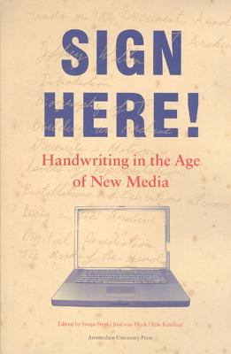 Sign Here!: Handwriting in the Age of New Media 9789053568163