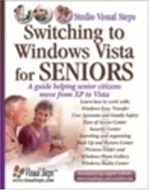 Switching to Windows Vista for Seniors: Becoming Familiar with the New Features in Windows Vista 9789059050457