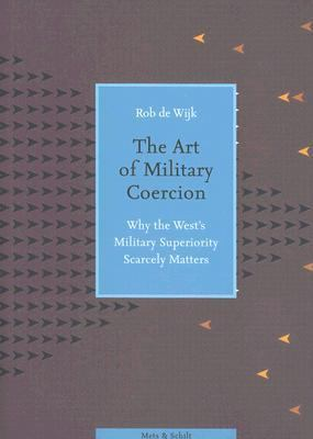 The Art of Military Coercion: Why the West's Military Superiority Scarcely Matters 9789053304242
