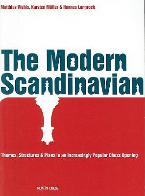 The Modern Scandinavian: Themes, Structures & Plans in an Increasingly Popular Chess Opening 9789056913441